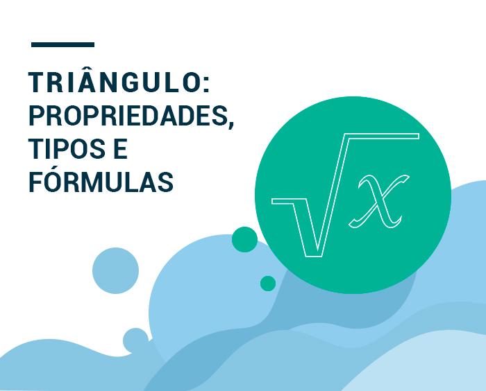 Triângulo: propriedades, tipos e fórmulas.